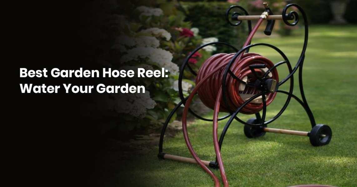 Best Garden Hose Reel Water Your Garden
