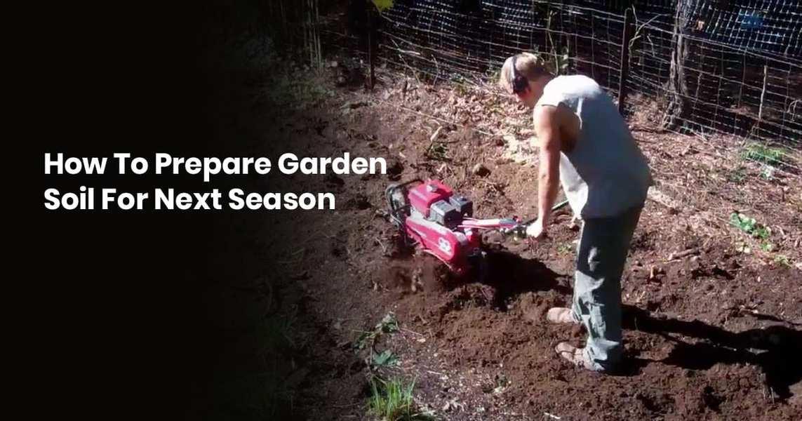 How To Prepare Garden Soil For Next Season