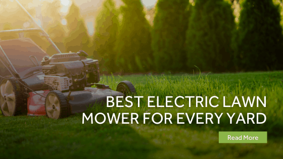 Best Electric Lawn Mower For Every Yard